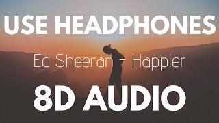 Ed Sheeran - Happier (8D AUDIO)