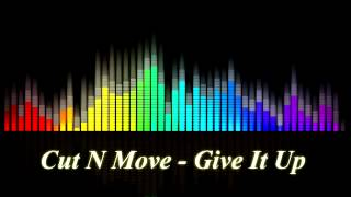 Cut N Move - Give It Up