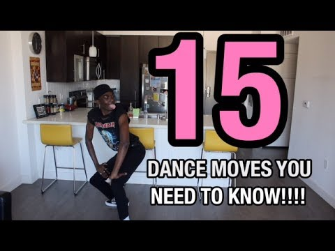 15 DANCE MOVES YOU NEED TO KNOW!!!!