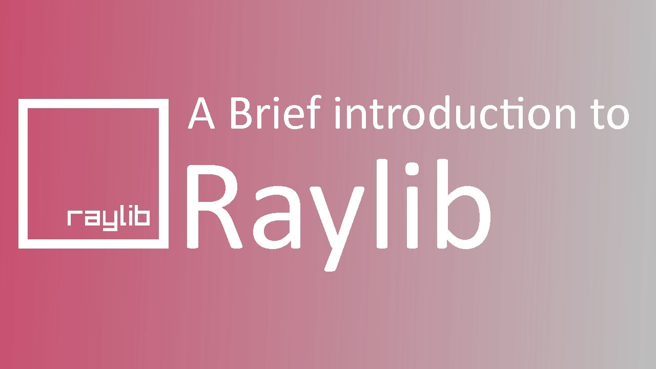A brief introduction to Raylib