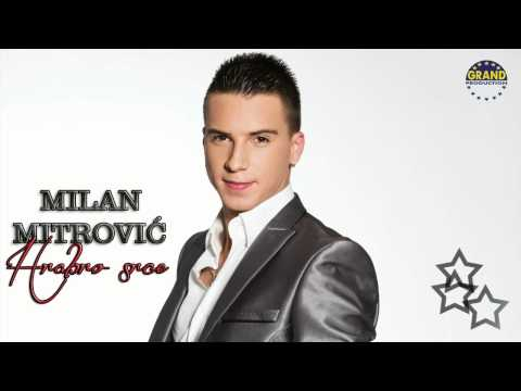 Milan Mitrovic - Hrabro Srce - (Audio 2012)