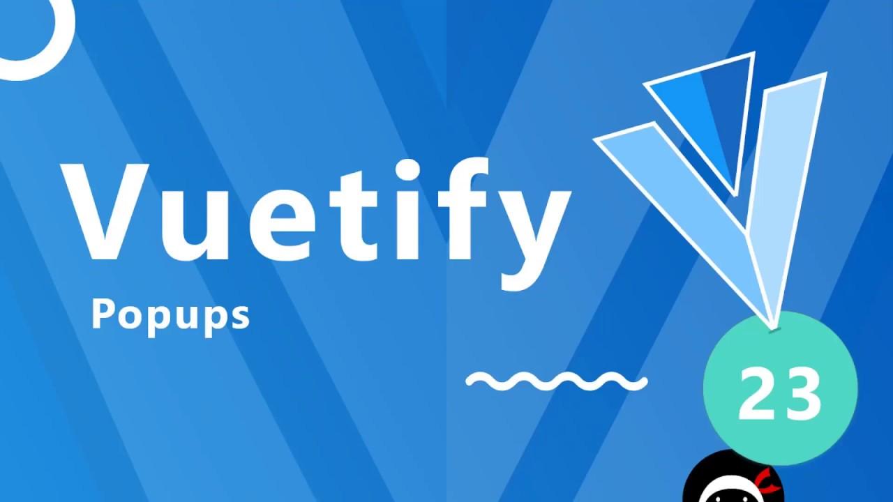 Vuetify Tutorial #23 - Popups (dialogs)