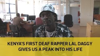 Kenya's first deaf rapper Lal Daggy gives us a peak into his life