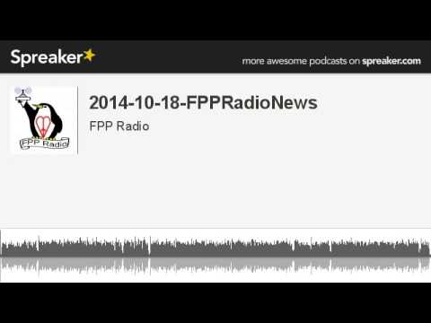 2014-10-18-FPPRadioNews (made with Spreaker)