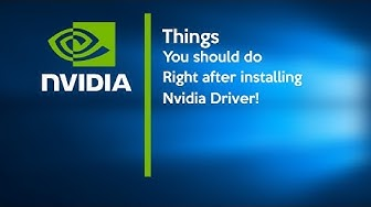 Things You Should Do Right After Installing Nvidia Driver!