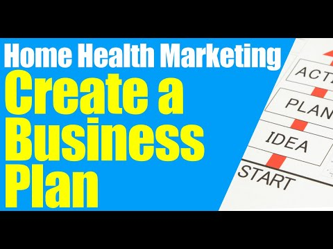 Home Health Marketing: Business Plan ( Also for Home Care Marketing )