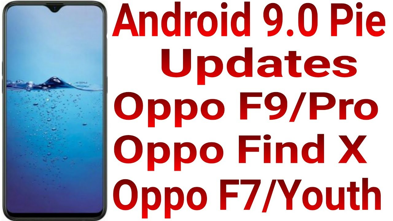 Oppo f9 Pro Android 9 0 Pie Update | Good News for Oppo Find X , Oppo F9  and Oppo F9 Youth