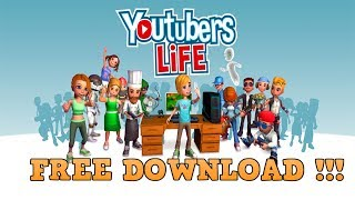 How To Download Youtubers Life for FREE | PC Tutorial | 2017