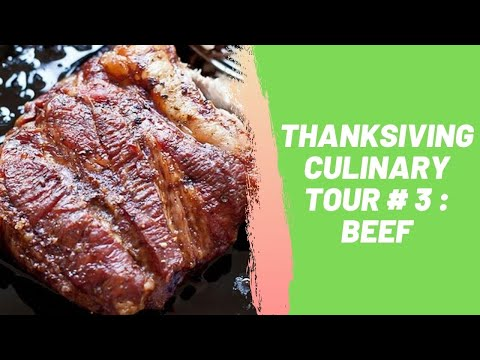 Thanksgiving Culinary Tour # 3 : Beef