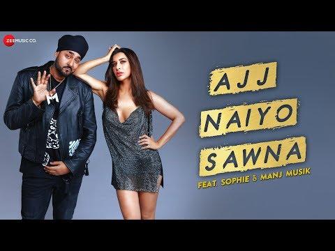 Ajj Naiyo Sawna - Official Music Video | Sophie and Manj Musik Mp3