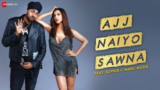 Ajj Naiyo Sawna Video Song – Sophie, Manj Musik