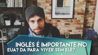 O inglês é importante nos EUA? Da pra viver sem??