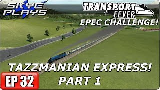 Transport Fever - EPEC Challenge Ep 32 - TAZZMANIAN EXPRESS PART 1