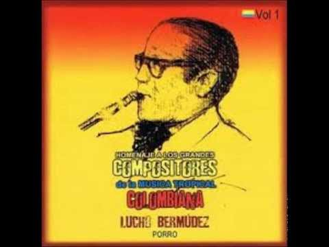 Lucho Bermúdez- Porro (Homenaje a los Grandes Compositores de la Music Tropical Colombiana)