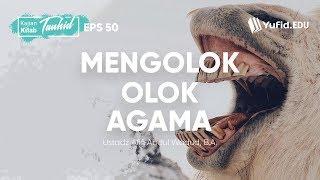 Mengolok Olok Agama Kitab Tauhid Eps 50 Bab 48 Ustadz Afifi Abdul Wadud