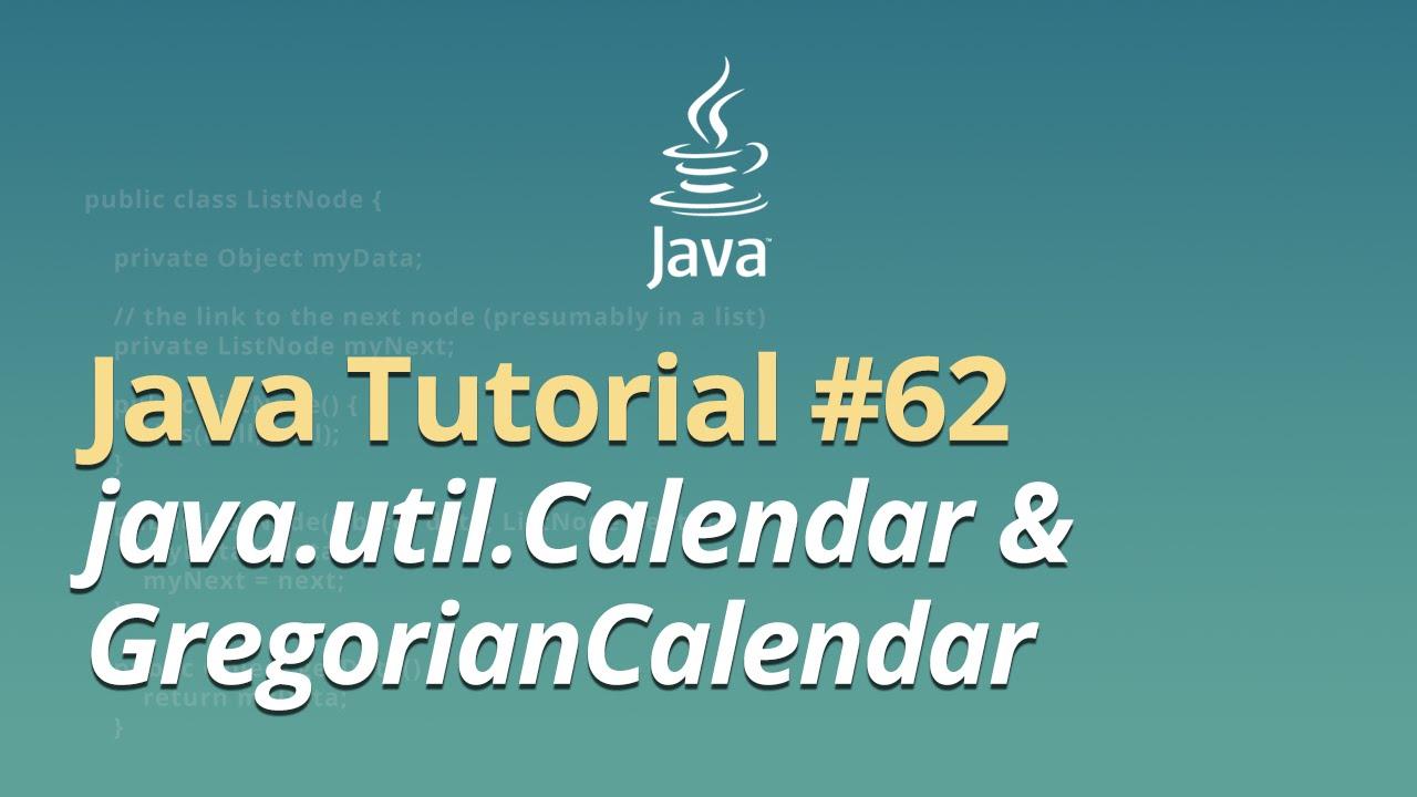 Java Tutorial - #62 - java.util.Calendar & GregorianCalendar
