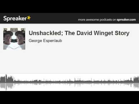 Unshackled; The David Winget Story (made with Spreaker)