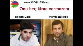 Rəşad Dağlı,Pərviz Bülbülə - Onu heç kimə vermərəm (www.SOZQALASI.com)