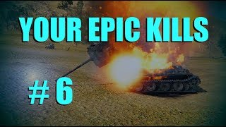 WOT - Your Epic Kills Episode 6 | World of Tanks