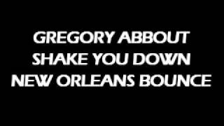 GREGORY ABBOUT - SHAKE YOU DOWN (New Orleans Bounce)