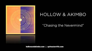 Video Hollow & Akimbo - Chasing the Nevermind [Audio] download MP3, 3GP, MP4, WEBM, AVI, FLV Juni 2018