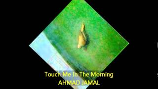 Ahmad Jamal - TOUCH ME IN THE MORNING