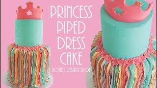 Princess Piped Dress Cake Tutorial- Rosie's Dessert Spot
