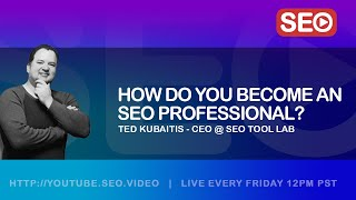 ▷ How To Become an SEO Professional: Ted Kubaitis - CEO @ SEO Tool Lab Answers the Question!