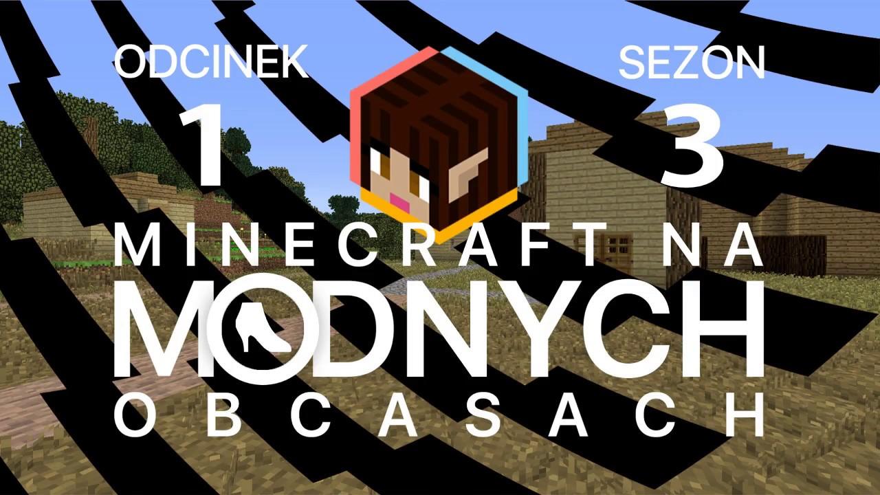 """Minecraft na """"modnych"""" obcasach Sezon III #01 – Ciężkie początki"""