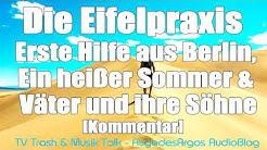 Die Eifelpraxis - Erste Hilfe aus Berlin, Ein heißer Sommer & Väter und ihre Söhne [Kommentar]