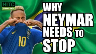 WHY NEYMAR NEEDS TO STOP