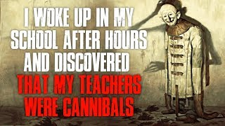 """""""I Woke Up In My School After Hours And Discovered That My Teachers Were C*nnibals"""" Creepypasta"""