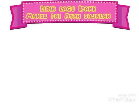 Free Download Lirik Lagu Minang Terbaru Ipank - Mande Pai Ayah Bajalan Mp3 dan Mp4