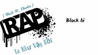 Là Như Vậy Rồi - Black Bi, Charles (video lyric) || Rap Việt