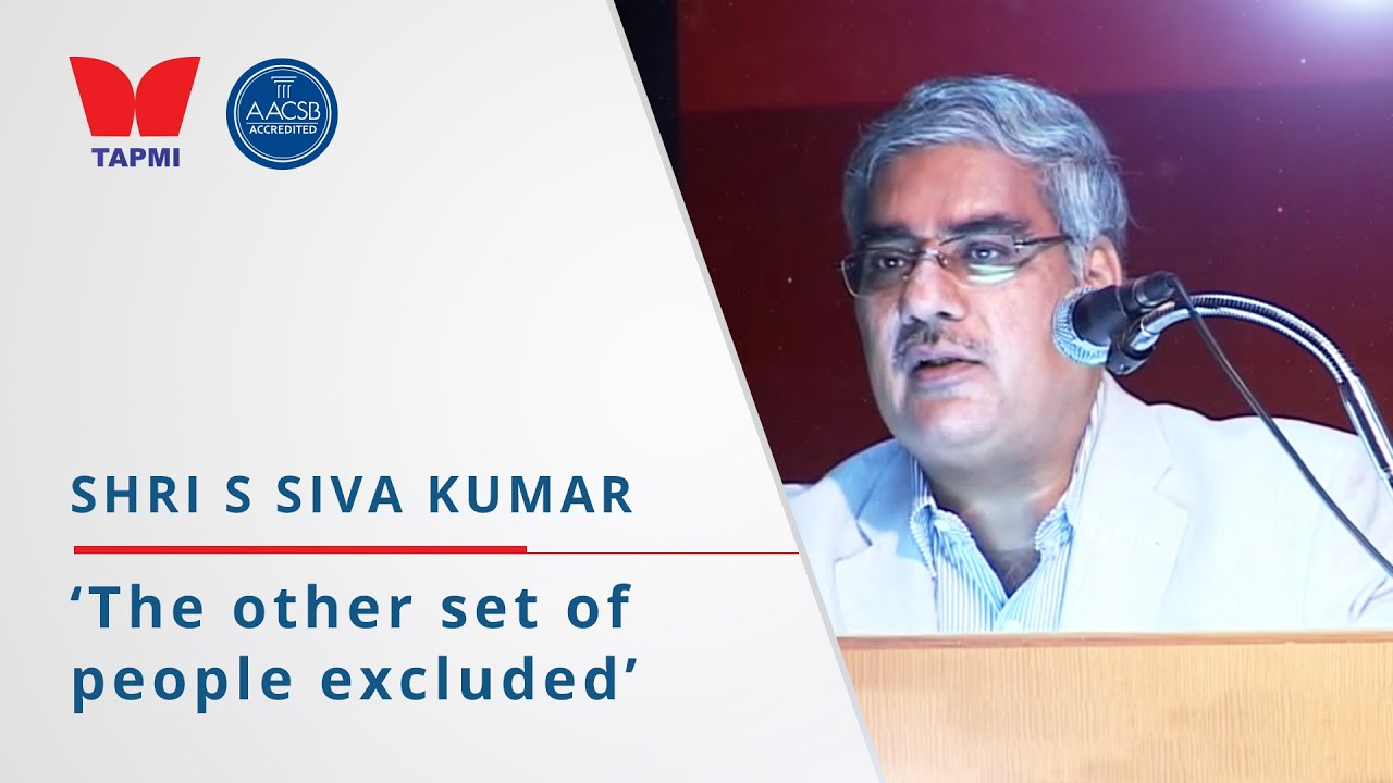 'The other people excluded' - Shri S Siva Kumar