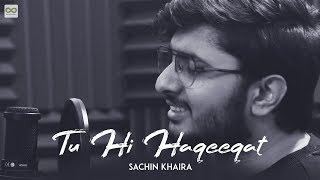 Tu Hi Haqeeqat - Sachin Khaira | Unplugged Cover | Tum Mile | Emraan Hashmi | Soha