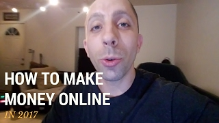 How to Make Money Online in 2017 Starting From Nothing