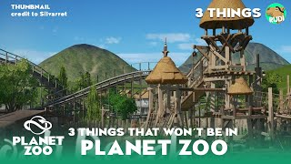 Top 3 Things that WON´T be in Planet Zoo (potentially)