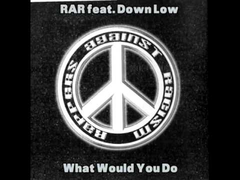 Rappers against Racism - What Would You Do feat. Down Low