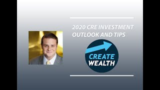 2020 CRE INVESTMENT TIPS | FINANCIAL OUTLOOK TO 2021 | CREATE WEALTH