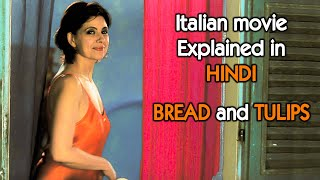 Italian Romantic Movie | Bread And Tulips (2000) Explained in Hindi | 9D Production