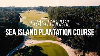 Crash Course: Sea Island (Plantation Course)