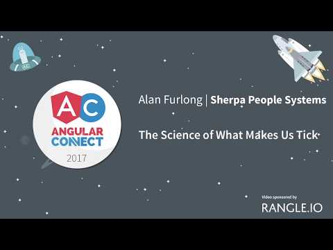 The Science of What Makes Us Tick – Alan Furlong – AngularConnect 2017