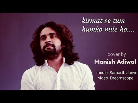 Kismat Se Tum Humko Mile Ho   Cover By Manish Adiwal