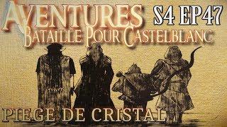 Aventures Bataille pour Castelblanc - Episode 47 - Piège de cristal