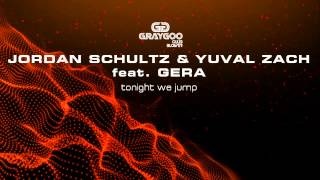 Jordan Schultz & Yuval Zach ft  Gera - Tonight We Jump (Original Extended Mix)