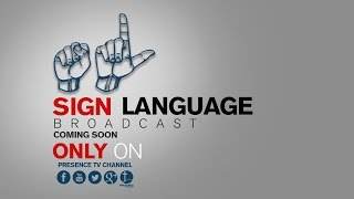 PRESENCE TV CHANNEL ( SIGN LANGUAGE COMING SOON)