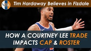 How a Courtney Lee Trade Impacts the Cap & Roster | Hardaway Believes in David Fizdale