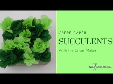 CRICUT MAKER CREPE PAPER SUCCULENTS