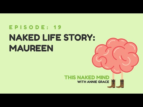 EP 19: Naked Life Story: Maureen